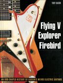 Guitars - Flying V, Explorer, Firebird: An