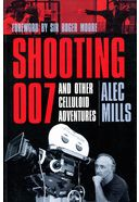 Alec Mills - Shooting 007: And Other Celluloid