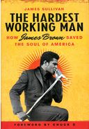 James Brown - The Hardest Working Man: How James