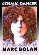 Marc Bolan - Cosmic Dancer: The Life and Music of
