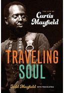 Curtis Mayfield - Traveling Soul: The Life of