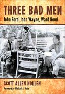 Three Bad Men: John Ford, John Wayne, Ward Bond