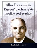 Allan Dwan and the Rise and Decline of the