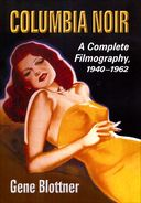 Columbia Noir: A Complete Filmography, 1940 -1962