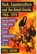 Rock, Counterculture and the Avant-garde,