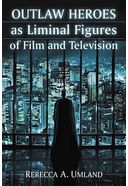 Outlaw Heroes as Liminal Figures of Film and