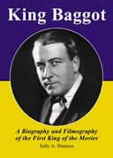 King Baggot - A Biography And Filmography of The