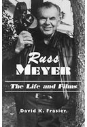 Russ Meyer - The Life And Films: A Biography And
