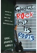 Garage Rock And Its Roots - Musical Rebels And