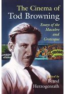 Tod Browning - The Cinema of Tod Browning: Essays