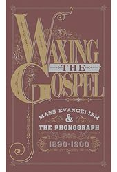 Waxing the Gospel: Mass Evangelism and the