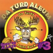 Da Turdy Point Buck, Da Turd Album