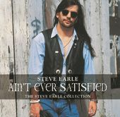 Ain't Ever Satisfied: The Steve Earle Collection