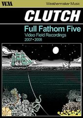 Clutch - Full Fathom Five: Video Field Recordings