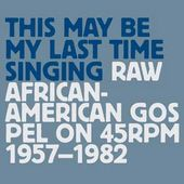 This May Be My Last Time Singing: Raw