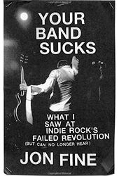 Your Band Sucks: What I Saw at Indie Rock's