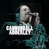 The Definitive Cannonball Adderley