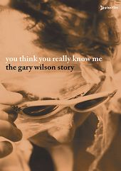 You Think You Really Know Me: The Gary Wilson