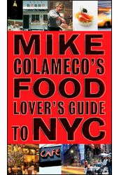 Mike Colameco's Food Lover's Guide to NYC: An
