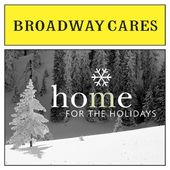 Broadway Cares: Home For the Holidays