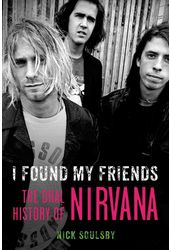 Nirvana - I Found My Friends: The Oral History of