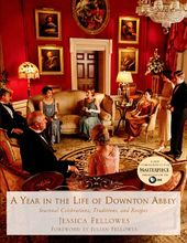 Downton Abbey - A Year in the Life of Downton