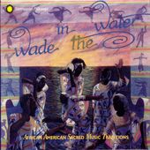 Wade in the Water: African American Sacred Music