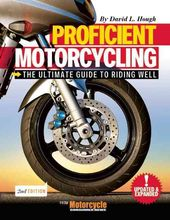 Proficient Motorcycling: The Ultimate Guide to