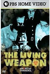 American Experience - The Living Weapon