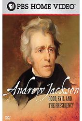 Andrew Jackson - Good, Evil and The Presidency