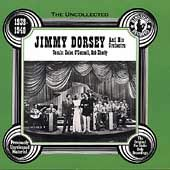 The Uncollected Jimmy Dorsey & His Orchestra,