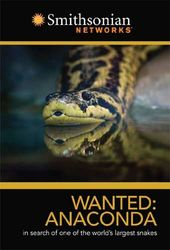 Smithsonian Channel - Wanted: Anaconda