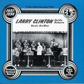 The Uncollected Larry Clinton & His Orchestra