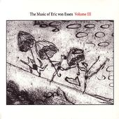 The Music of Eric Von Essen, Volume 3