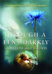 Through A Lens Darkly: Grief, Loss and C.S. Lewis