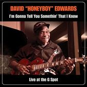 I'm Gonna Tell You Somethin' That I Know: Live at