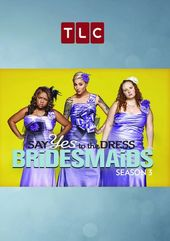 Say Yes to the Dress: Bridesmaids - Season 3
