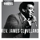 Platinum Gospel: Rev. James Cleveland