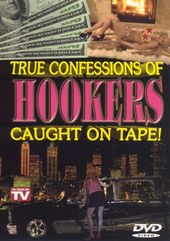 True Confessions of Hookers Caught On Tape