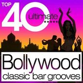 Top 40 Ultimate Bollywood: Classic Bar Grooves