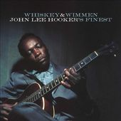Whiskey & Wimmen: John Lee Hooker's Finest