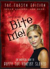 Bite Me!: The Unofficial Guide to Buffy the
