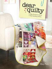 Dear Quilty: 12 Easy Patchwork Quilts & Quilting