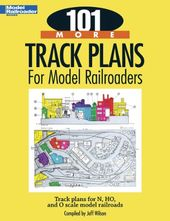 Model Railroading - 101 More Track Plans for