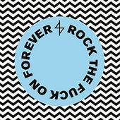 Rock The F**k On Forever