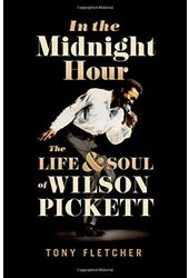 Wilson Pickett - In the Midnight Hour: The Life &