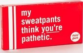 My Sweatpants Think You're Pathetic - Gum