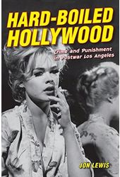 Hard-Boiled Hollywood: Crime and Punishment in