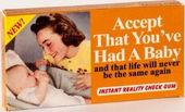 Accept That You've Had A Baby... - Gum