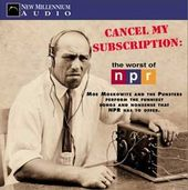 Cancel My Subcription: The Worst of NPR